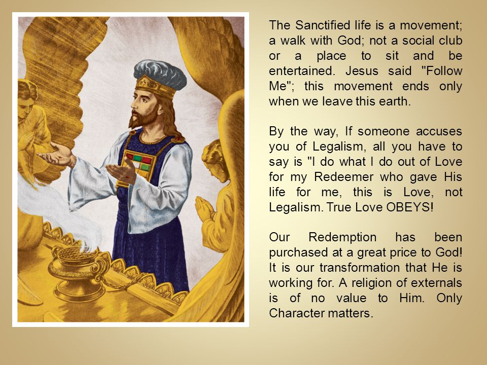 The Sanctified life is a movement; a walk with God; not a social club or a place to sit and be entertained. Jesus said