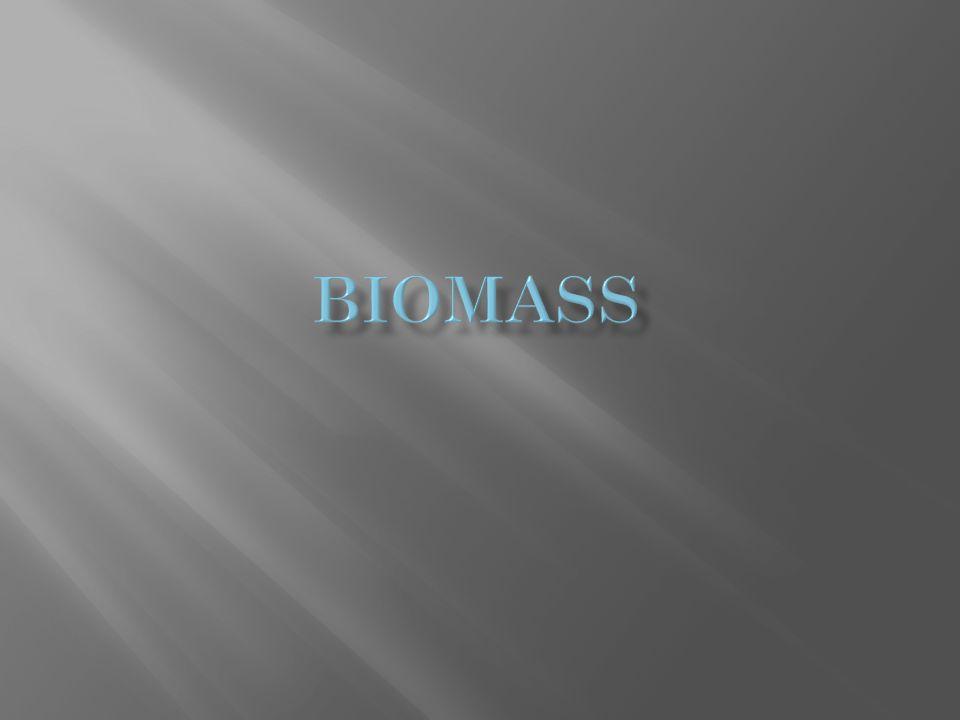  Living and recently dead biological material that can be used as fuel or for industrial production  Uses plant matter to generate electricity  Also includes biodegradable wastes that can be burnt as fuel