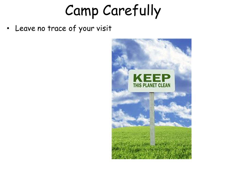 Camp Carefully Leave no trace of your visit