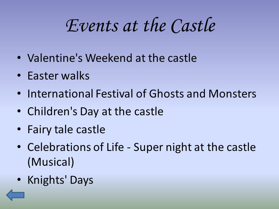 Events at the Castle Valentine s Weekend at the castle Easter walks International Festival of Ghosts and Monsters Children s Day at the castle Fairy tale castle Celebrations of Life - Super night at the castle (Musical) Knights Days