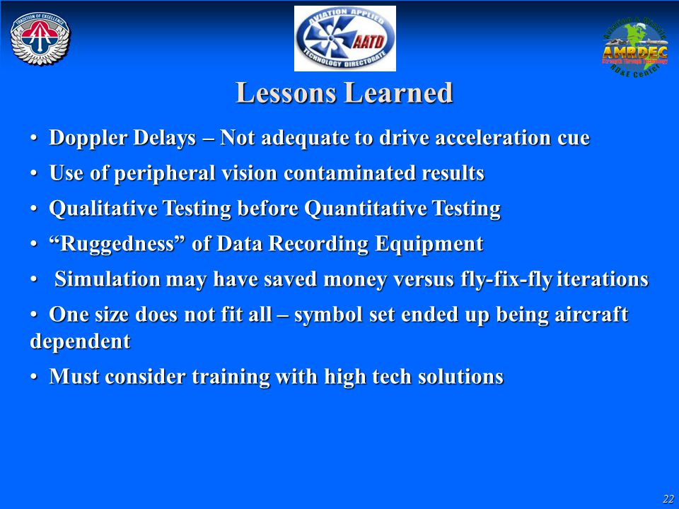 22 Lessons Learned Doppler Delays – Not adequate to drive acceleration cue Doppler Delays – Not adequate to drive acceleration cue Use of peripheral v
