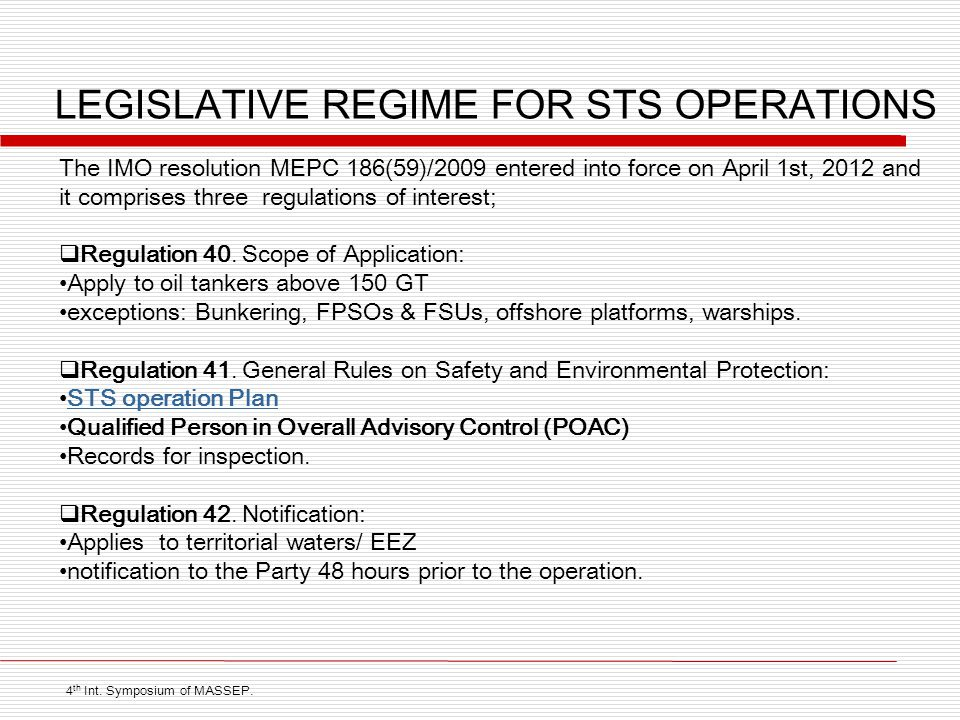 LEGISLATIVE REGIME FOR STS OPERATIONS The IMO resolution MEPC 186(59)/2009 entered into force on April 1st, 2012 and it comprises three regulations of