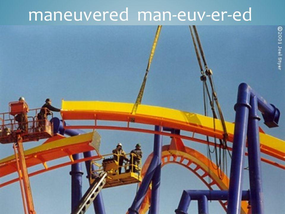 maneuvered man-euv-er-ed