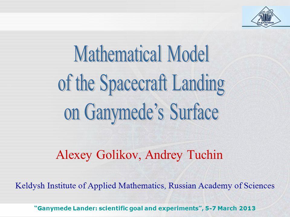 Essential objectives Ganymede Lander: scientific goal and experiments , 5-7 March 2013 Orbit measurements: interpretation, information processing, ballistic and navigational mission support, etc.