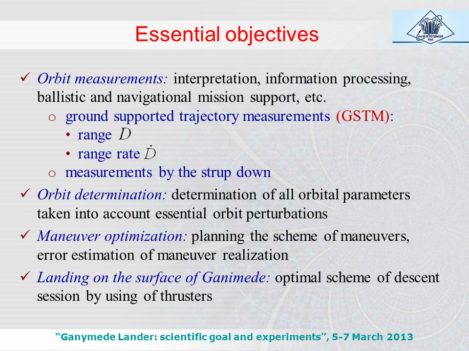 Essential objectives Ganymede Lander: scientific goal and experiments , 5-7 March 2013 Orbit measurements: interpretation, information processing, ballistic and navigational mission support, etc.
