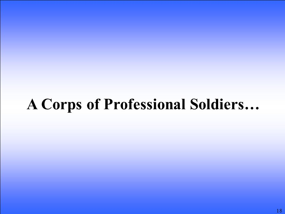 18 A Corps of Professional Soldiers…