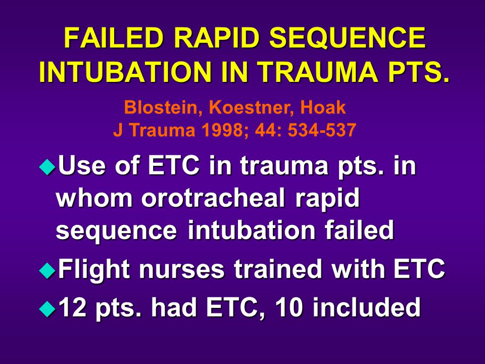 FAILED RAPID SEQUENCE INTUBATION IN TRAUMA PTS. u Use of ETC in trauma pts.