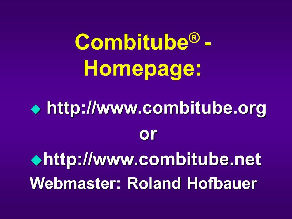 Combitube ® - Homepage: u http://www.combitube.org or or u http://www.combitube.net Webmaster: Roland Hofbauer