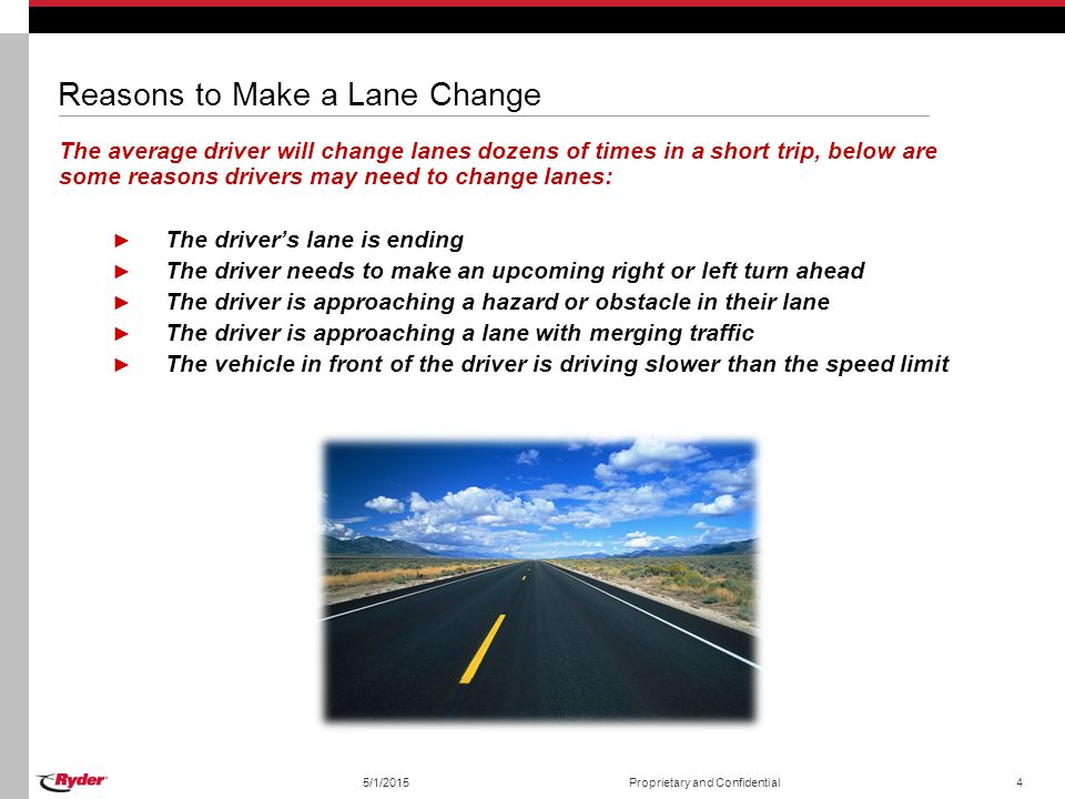 Reasons to Make a Lane Change The average driver will change lanes dozens of times in a short trip, below are some reasons drivers may need to change