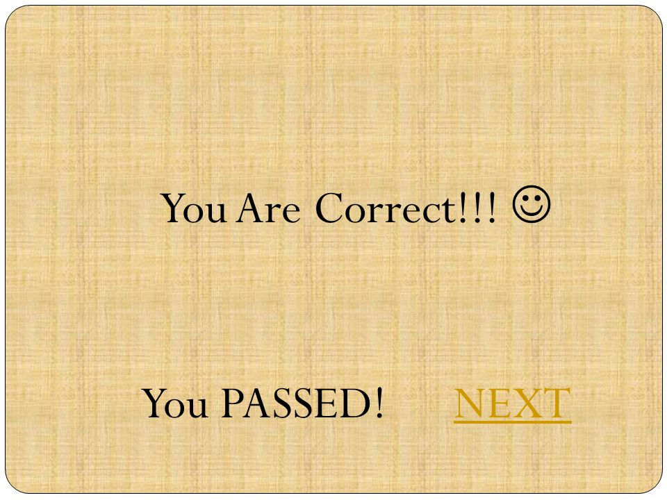 You Are Correct!!! You PASSED! NEXTNEXT