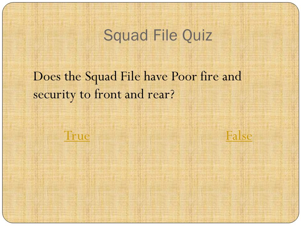 Does the Squad File have Poor fire and security to front and rear.