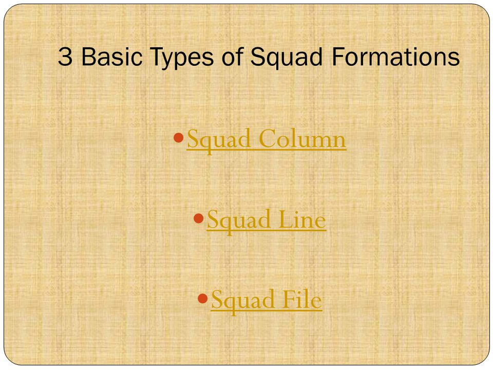 3 Basic Types of Squad Formations Squad Column Squad Line Squad File