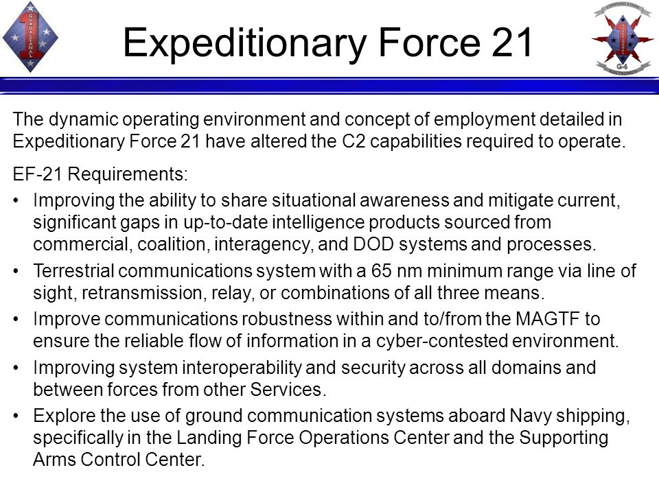 Expeditionary Force 21 The dynamic operating environment and concept of employment detailed in Expeditionary Force 21 have altered the C2 capabilities required to operate.