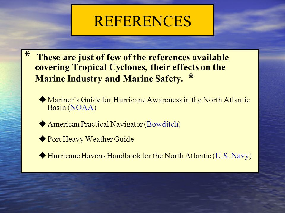 * These are just of few of the references available covering Tropical Cyclones, their effects on the Marine Industry and Marine Safety. *   Mariner'