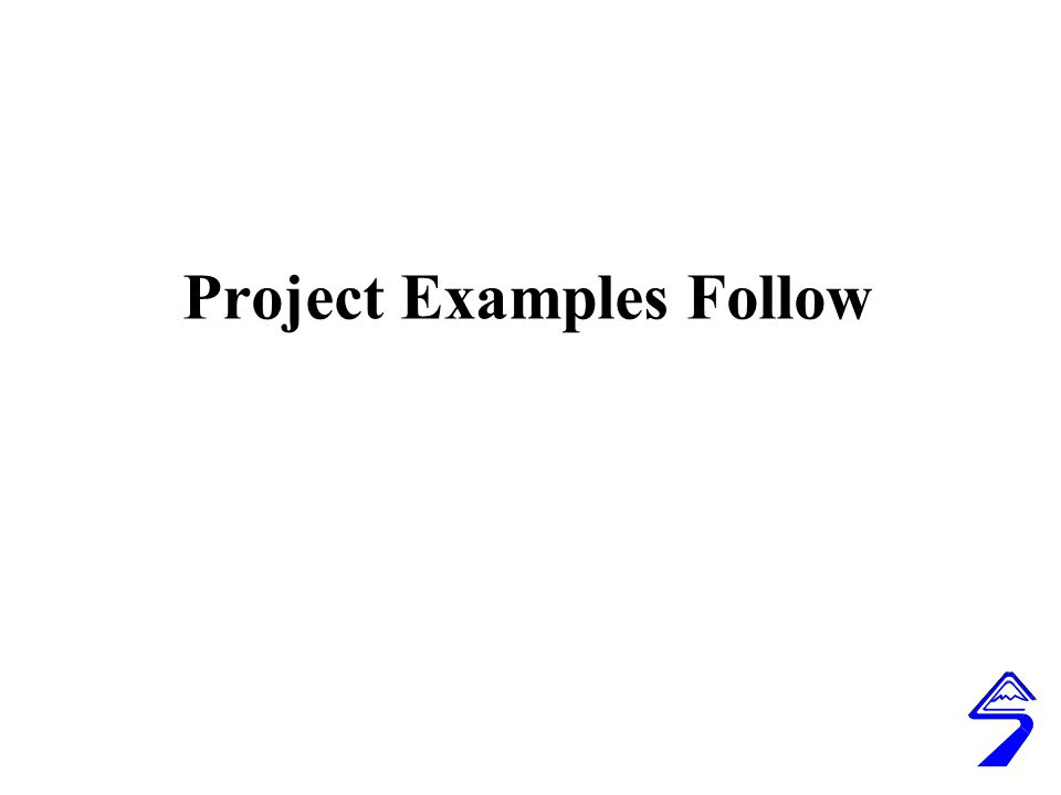 Project Examples Follow