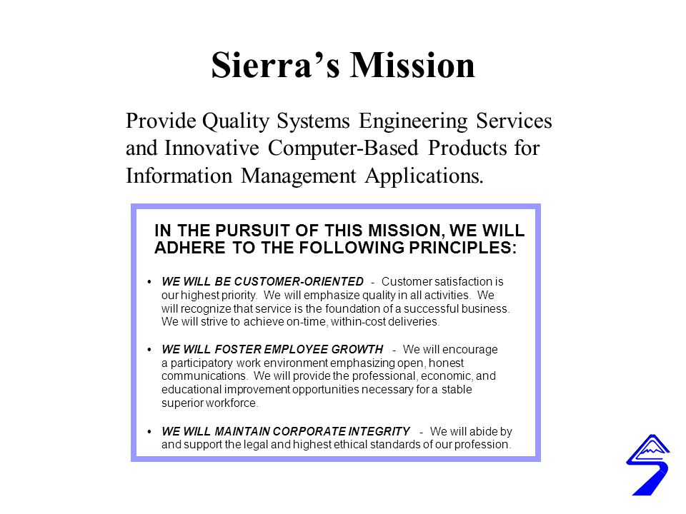 Sierra's Mission Provide Quality Systems Engineering Services and Innovative Computer-Based Products for Information Management Applications.
