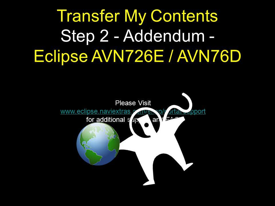Return to www.eclipse.naviextras.com/shop/portal/support Updating the Maps Step 2 Eclipse AVN726E / AVN76D