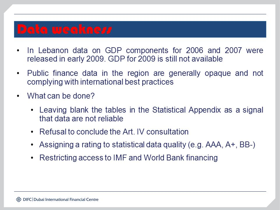 Data weakness In Lebanon data on GDP components for 2006 and 2007 were released in early 2009. GDP for 2009 is still not available Public finance data