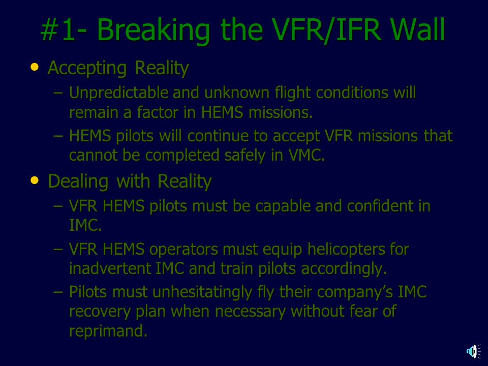 Three Steps to Safety Break the VFR/IFR wall Break the VFR/IFR wall Train, Equip and Change the Culture Change standard vertical flight profiles Chang