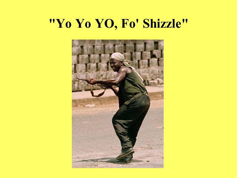 Yo Yo YO, Fo Shizzle