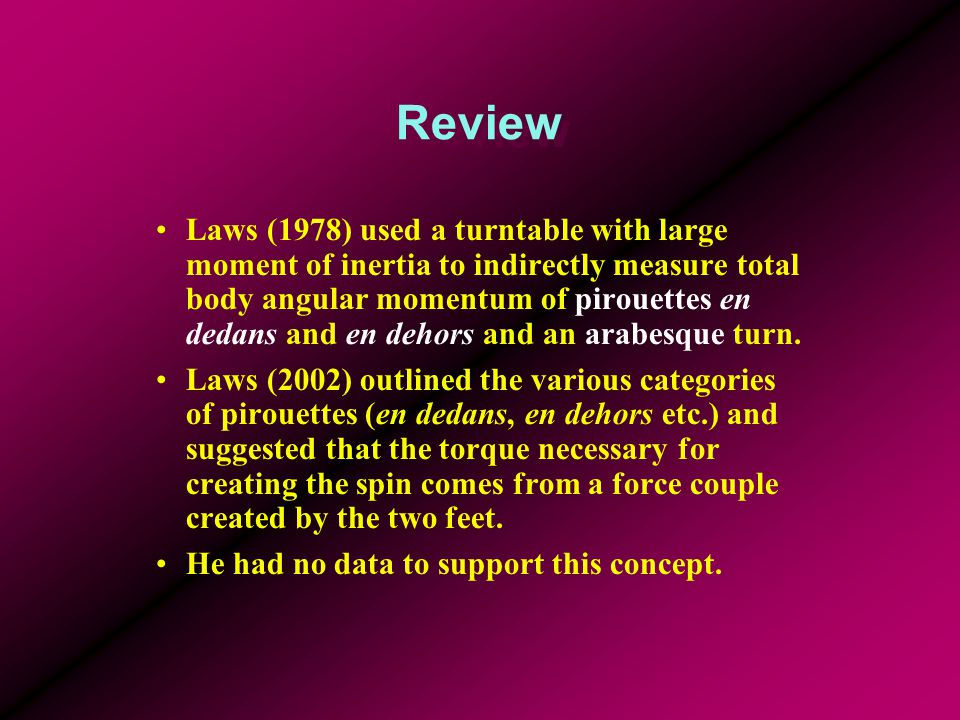 Review Laws (1978) used a turntable with large moment of inertia to indirectly measure total body angular momentum of pirouettes en dedans and en dehors and an arabesque turn.
