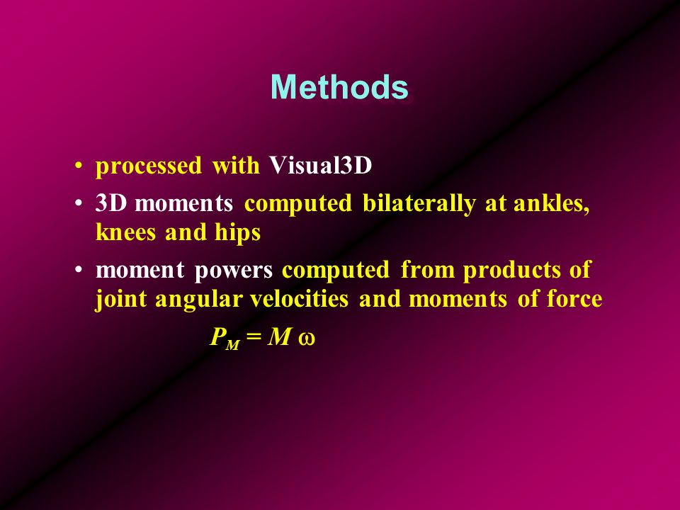 Methods processed with Visual3D 3D moments computed bilaterally at ankles, knees and hips moment powers computed from products of joint angular velocities and moments of force P M = M 