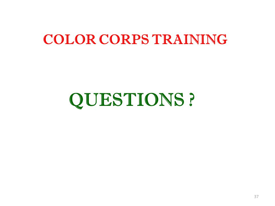37 COLOR CORPS TRAINING QUESTIONS ?