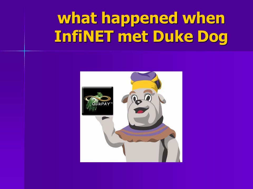 what happened when InfiNET met Duke Dog