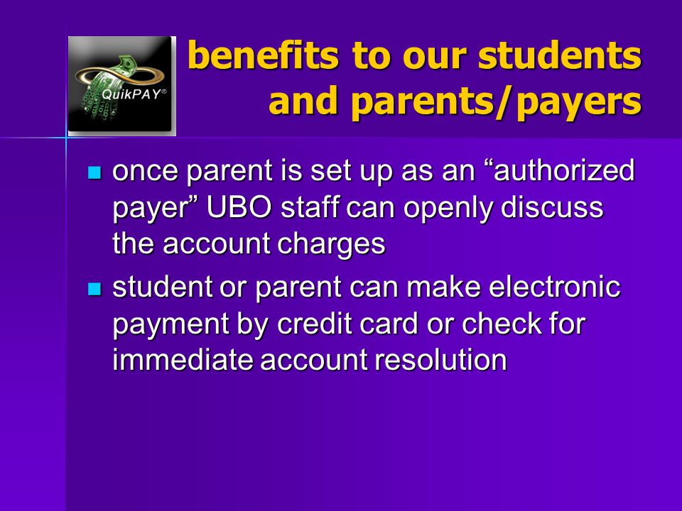 "benefits to our students and parents/payers once parent is set up as an ""authorized payer"" UBO staff can openly discuss the account charges once paren"