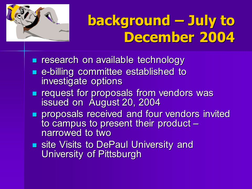 background – July to December 2004 research on available technology research on available technology e-billing committee established to investigate op