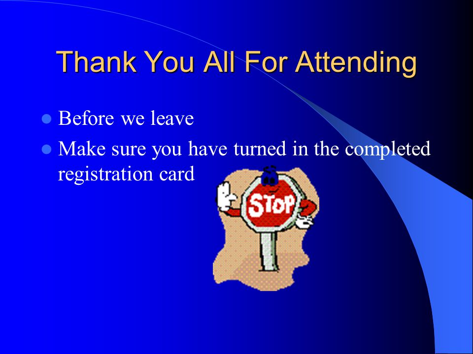 Thank You All For Attending Before we leave Make sure you have turned in the completed registration card