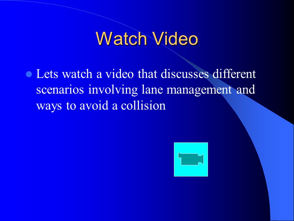 Watch Video Lets watch a video that discusses different scenarios involving lane management and ways to avoid a collision