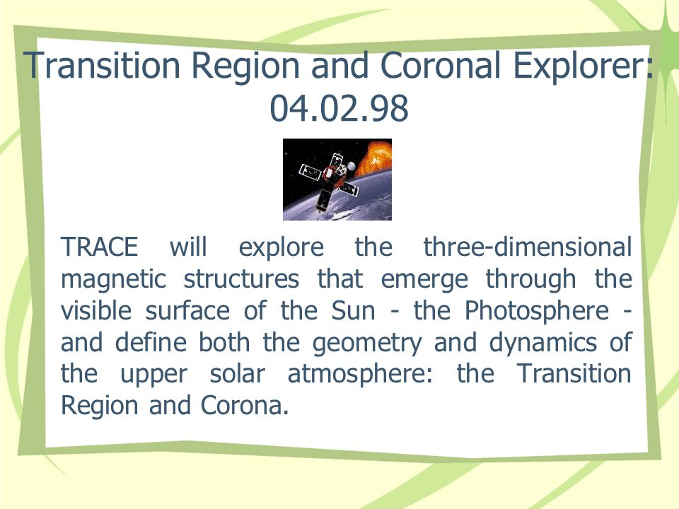 Transition Region and Coronal Explorer: 04.02.98 TRACE will explore the three-dimensional magnetic structures that emerge through the visible surface