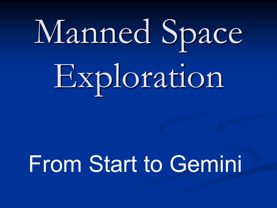 Manned Space Exploration From Start to Gemini