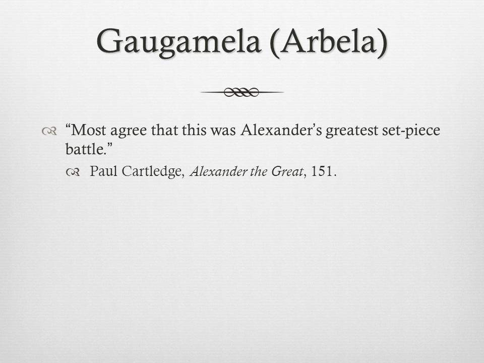 Gaugamela (Arbela)  At Issus, Alexander captured Darius ' s family and was holding them hostage but treating them well  Darius appeared to have lost the character for strength which he was thought at one time to possess.