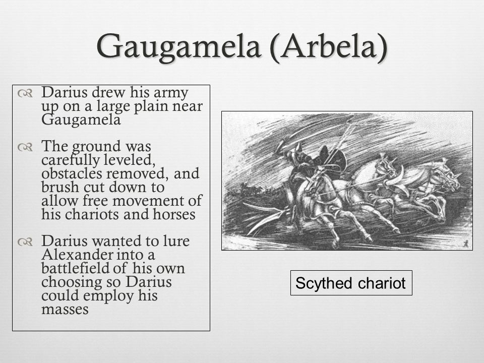 Gaugamela (Arbela)  Alexander advanced and camped within sight of Darius ' s army on Sept 30, 331 B.C.