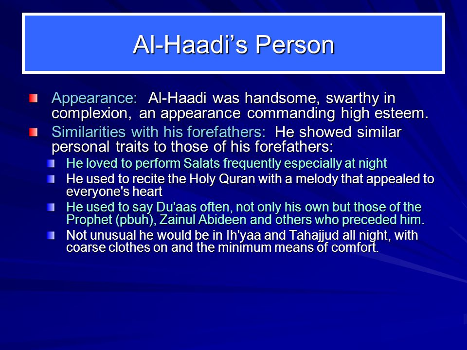 Al-Haadi's Person Appearance: Al ‑ Haadi was handsome, swarthy in complexion, an appearance commanding high esteem.