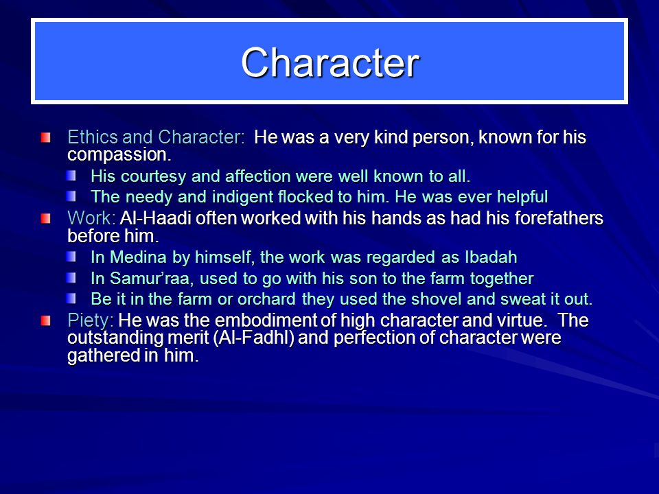 Character Ethics and Character: He was a very kind person, known for his compassion.