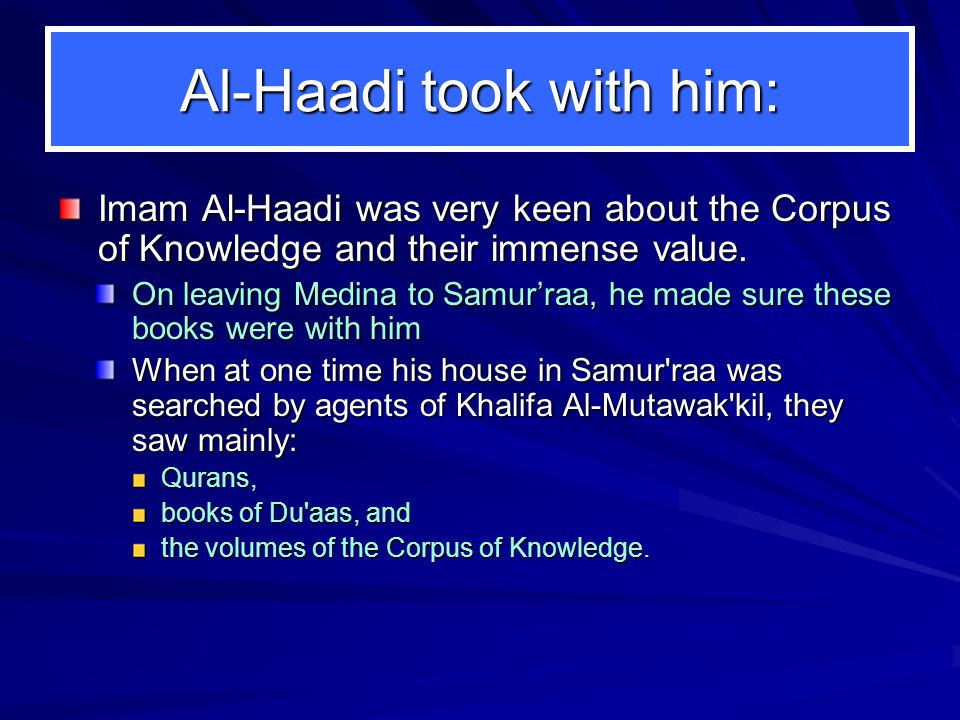 Al-Haadi took with him: Imam Al-Haadi was very keen about the Corpus of Knowledge and their immense value.