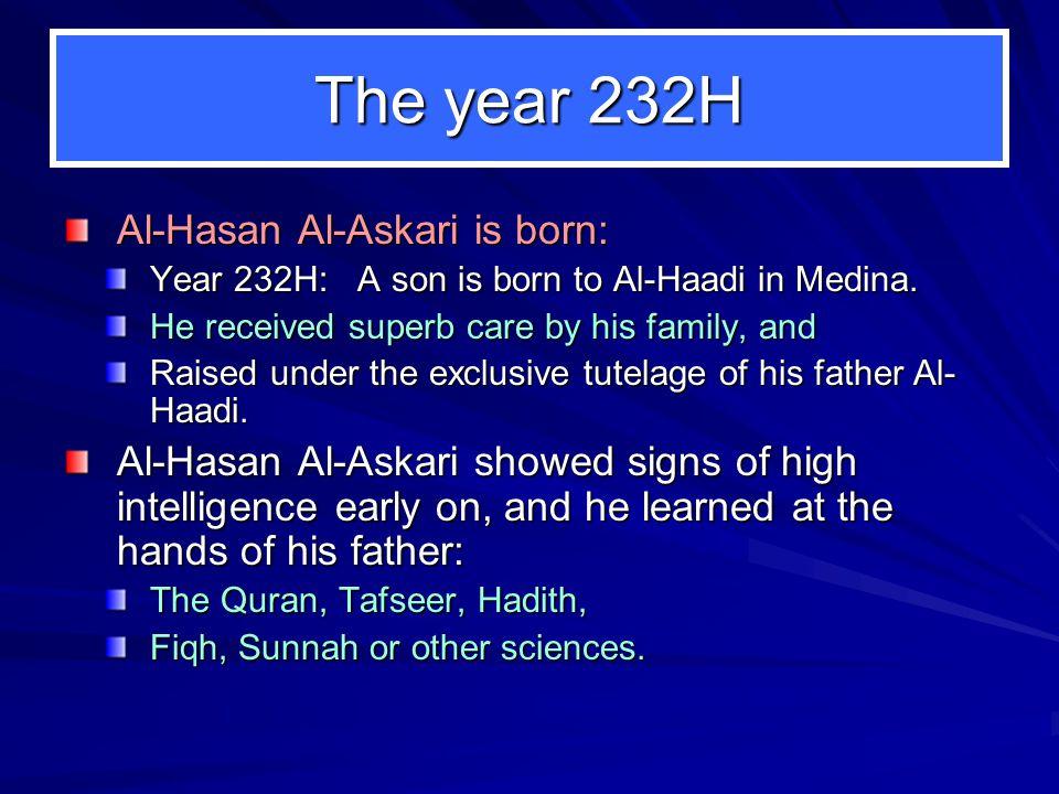 The year 232H Al-Hasan Al-Askari is born: Year 232H: A son is born to Al-Haadi in Medina.