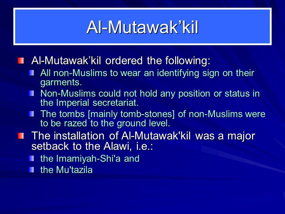 Al-Mutawak'kil Al-Mutawak'kil ordered the following: All non-Muslims to wear an identifying sign on their garments.