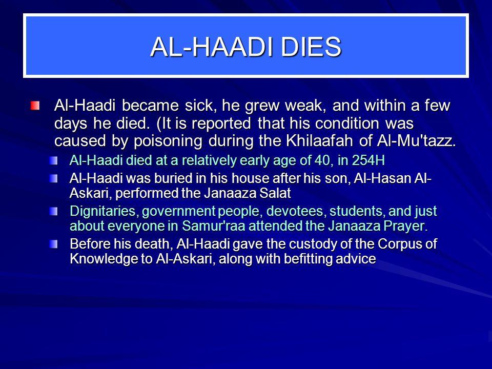 AL ‑ HAADI DIES Al-Haadi became sick, he grew weak, and within a few days he died.