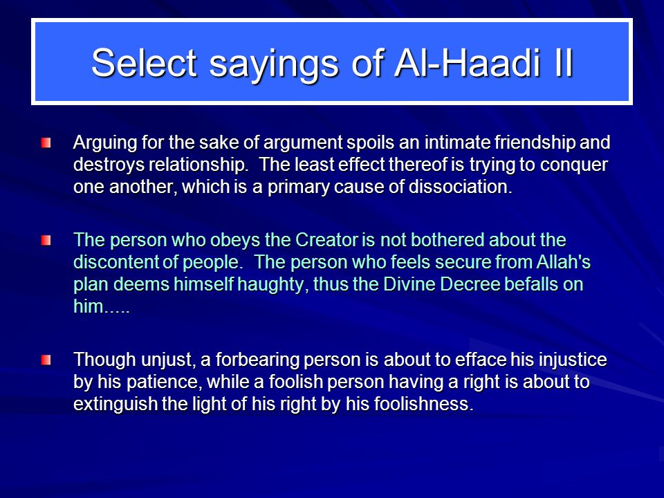 Select sayings of Al-Haadi II Arguing for the sake of argument spoils an intimate friendship and destroys relationship.