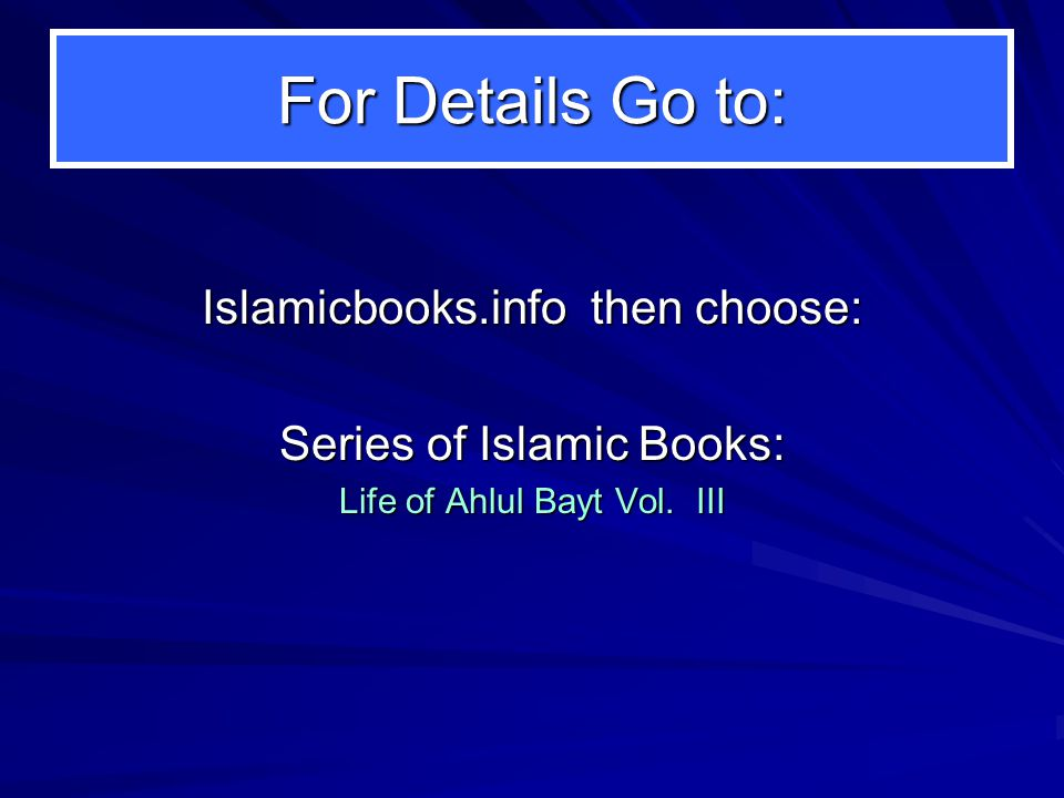 For Details Go to: Islamicbooks.info then choose: Series of Islamic Books: Life of Ahlul Bayt Vol.
