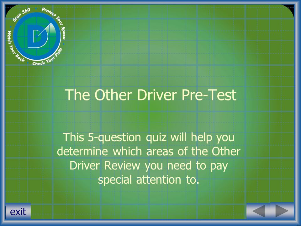 exit Pre-Test 1 Your previous Other Driver training covered The 4 Fundamentals to avoiding Other Driver collisions.