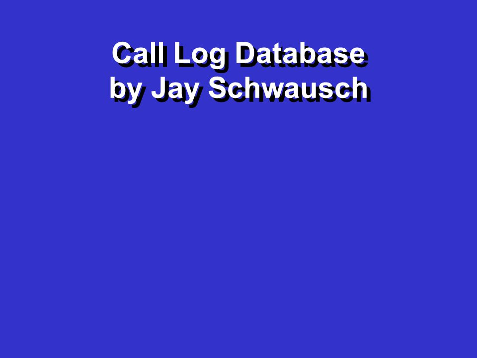 Call Log Database by Jay Schwausch Call Log Database by Jay Schwausch