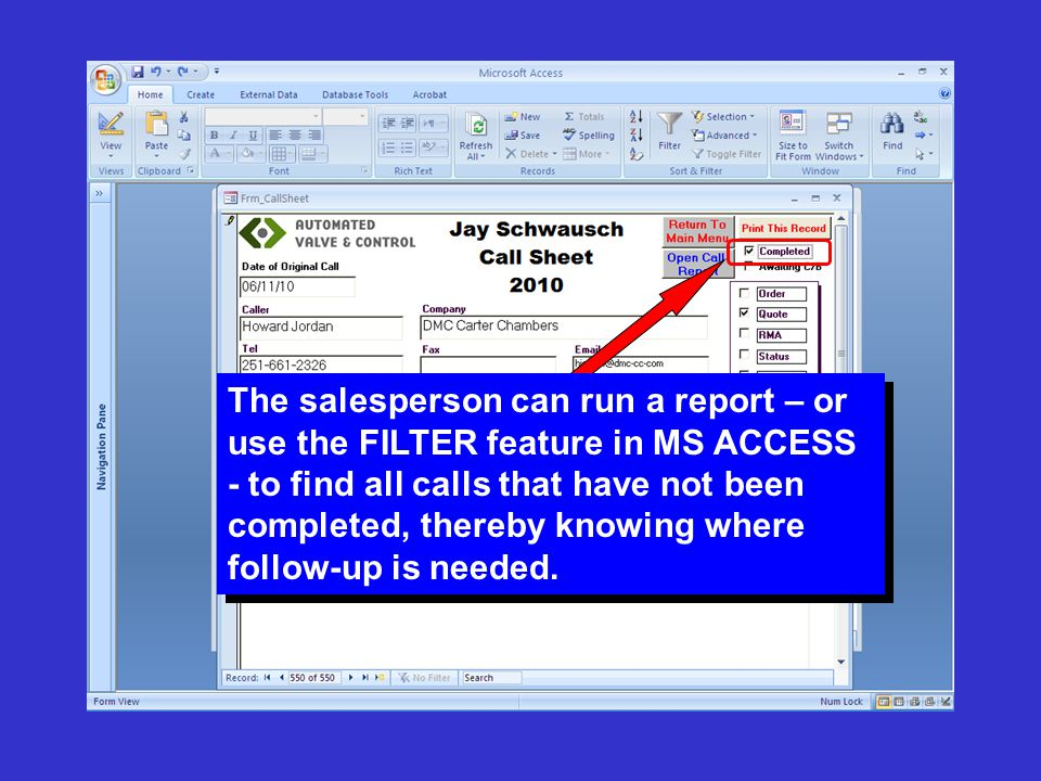 The salesperson can run a report – or use the FILTER feature in MS ACCESS - to find all calls that have not been completed, thereby knowing where foll