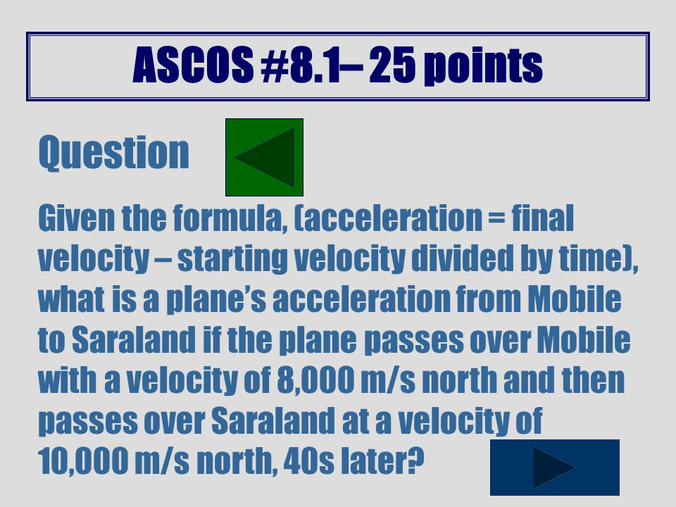 ASCOS #8.1– 20 points Question Given the formula (F=ma), how much force is needed to accelerate a 62 kg rider and her 300 kg motor scooter at 6 m/s/s.