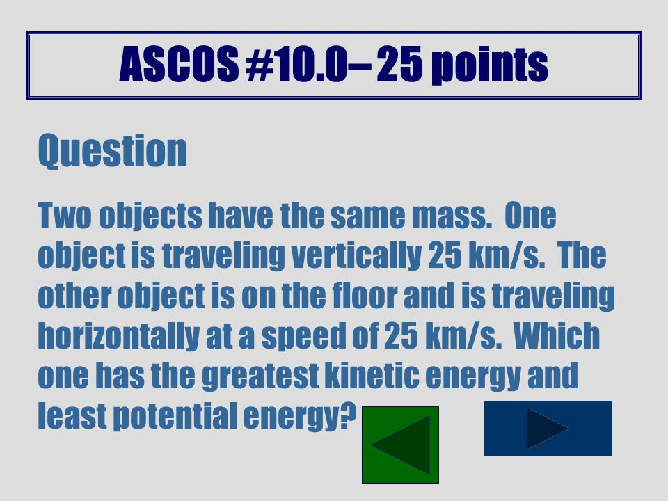 ASCOS #9.1– 20 points Question The reason you blow round bubbles and not square ones is explained by what principle?