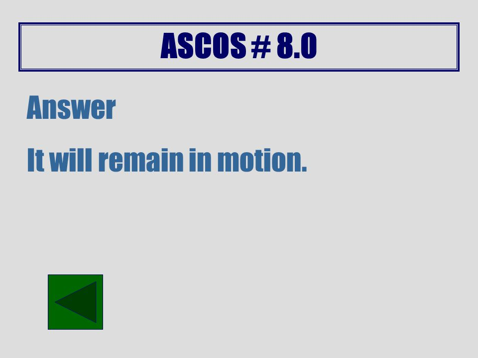 ASCOS # 8.0 Answer The acceleration will increase.